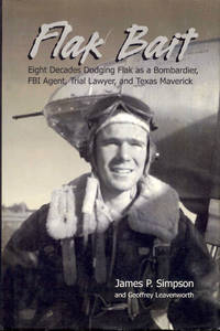 Flak Bait: Eight Decades Dodging Flak as a Bombardier, FBI Agent, Trial Lawyer, and Texas Maverick