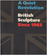 A Quiet Revolution: British Sculpture Since 1965
