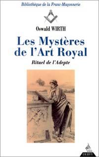 Les mystères de l'art royal. Rituel de l'adepte