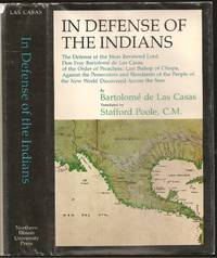 image of In Defense of the Indians. The Defense of the Most Reverendl Lord, Don Fray Bartolome De Las Casas, of the Order of Preachers, Late Bishop of Chiapa, Against the Persecutors and Slanderers of the Peoples of the New World Discovered Across the Seas