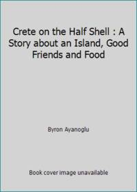 image of Crete on the Half Shell : A Story about an Island, Good Friends and Food