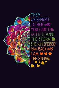 They Whispered To Her You Can't With Stand The Storm She Whispered Back I Am The Storm:...