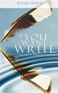 If You Want to Write : A Book about Art  Independence and Spirit