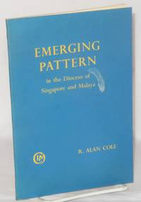 Emerging pattern; C.I.M. work within the diocese of Singapore and Malaya by  R. Alan Cole - 1961 - from Bolerium Books Inc., ABAA/ILAB and Biblio.co.uk
