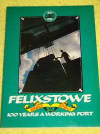 Felixstowe, 100 Years a Working Port 1886-1986