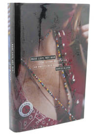 image of MAKE LOVE, NOT WAR :   The Sexual Revolution: An Unfettered History