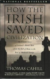 image of How the Irish Saved Civilization: The Untold Story of Ireland's Heroic Role from the Fall of Rome to the Rise of Medieval Europe