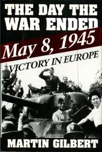 image of The Day The War Ended: May 8, 1945 - Victory In Europe