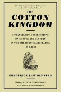 image of The Cotton Kingdom: A Traveller's Observations On Cotton And Slavery In The American Slave States, 1853-1861