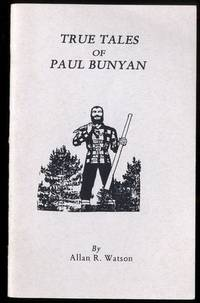 TRUE TALES OF PAUL BUNYAN