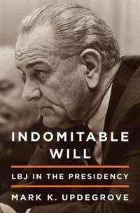 Indomitable Will : LBJ in the Presidency