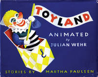 Toyland by  Martha; Illustrated/Animated By Julian Wehr Paulsen - First Edition - 1944 - from E M Maurice Books, LLC, ABAA (SKU: 006366)