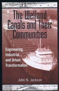 image of The Welland Canals and Their Communities: Engineering, Industrial, and Urban Transformation