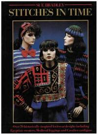 STITCHES IN TIME Over 70 Historically-Inspired Knitwear Designs Including  Egyptian Sweaters, Medieval Leggings and Cavalier Cardigans