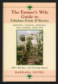 image of The Farmer's Wife Guide To Fabulous Fruits And Berries: Growing, Storing, Freezing, and Cooking Your Own Fruits and Berries