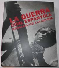 La Guerra Civil Espanyola: Fotografs Per A La Historia