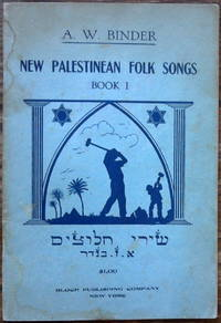 New Palestinean Folk Songs. Book I (Shirei Chaluzim) by A. W. Binder - Paperback - First Edition - 1941 - from Judith Books (SKU: biblio551)