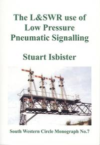 The L&SWR Use of Low Pressure Pneumatic Signalling (South Western Circle Monograph No. 7)