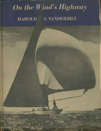 On the wind's highway;: Ranger, Rainbow and racing, by  Harold S Vanderbilt - First Edition - 1939-01-01 - from Mark Lavendier, Bookseller (SKU: SKU1024614)