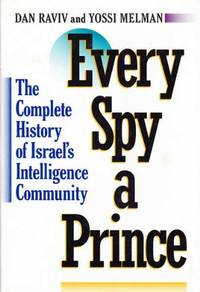 Every Spy a Prince: The Complete History of Israel's Intelligence Community (A Marc Jaffe Book)