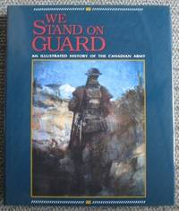 image of WE STAND ON GUARD:  AN ILLUSTRATED HISTORY OF THE CANADIAN ARMY.