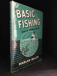 Basic Fishing; From the Worm to the Fly by  Harlan Major - Hardcover - from Burton Lysecki Books, ABAC/ILAB (SKU: 150393)