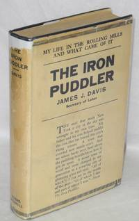 The iron puddler, my life in the rolling mills and what came of it. Introduction by Joseph G. Cannon