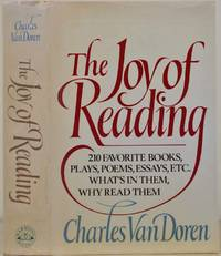 THE JOY OF READING: 210 Favorite Books, Plays, Poems, Essays, Etc. What's in Them, Why Read Them. Signed by Charles Van Doren.