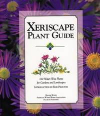 Xeriscape Plant Guide : 100 Water-Wise Plants for Gardens and Landscapes