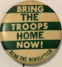 : Bring the Troops Home Now Newsletter, . 1.5 inch pin advertising the Cambridge-based anti-war news...