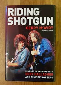 Riding Shotgun: 35 Years on the Road With Rory Gallagher and Nine Below Zero