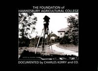 The Foundation of Hawkesbury Agricultural College Documented By Charles Kerry and Co