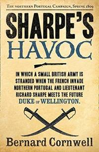 Sharpe\'s Havoc: The Northern Portugal Campaign, Spring 1809