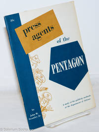 image of Press agents of the Pentagon: A study of the publicity methods of the department of defense