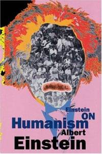 Einstein on Humanism : Collected Essays of Albert Einstein