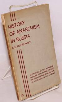 History of anarchism in Russia. Experiences of the anarchist movement from Bakunin through the Russian revolution in relation to anarchism in Spain today [sub-title from front wrap]