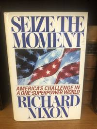 SEIZE THE MOMENT: AMERICA'S CHALLENGE IN A ONE-SUPERPOWER WORLD [SIGNED]