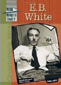 E. B. White (Who Wrote That?)