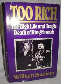 Too Rich; The High Life and Tragic Death of King Farouk