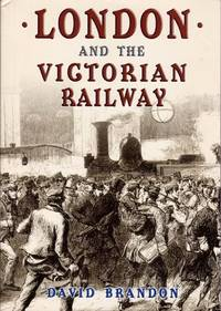 London and the Victorian Railway by  David Brandon - Paperback - from Chisholm Trail Bookstore (SKU: 18838)