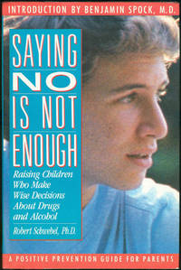 SAYING NO IS NOT ENOUGH Raising Children Who Make Wise Decisions about  Drugs and Alcohol by  Robert Schwebel - First Edition - 1989 - from Gibson's Books and Biblio.com