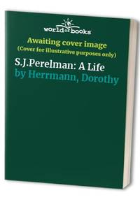 S.J.Perelman: A Life