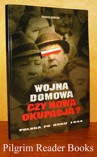 Wojna Domowa; Czy Nowa Okupacja? Polska po Roku 1944.