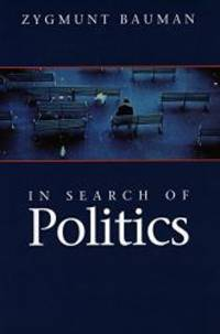 In Search of Politics by Zygmunt Bauman - Paperback - 1999-05-01 - from Books Express (SKU: 0804738343)
