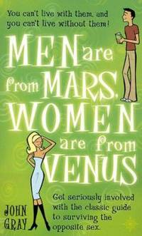 Men Are from Mars, Women Are from Venus: A Practical Guide for Improving Communication and Getting W