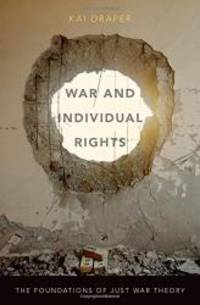 War and Individual Rights: The Foundations of Just War Theory