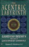 THE ACCENTRIC LABYRINTH.; Biordano Bruno's Prelude to Contemporary Cosmology