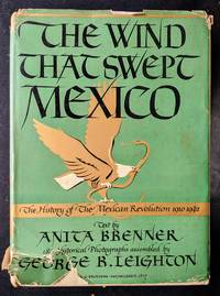 The Wind that Swept Mexico: The History of the Mexican Revolution of 1910-1942 by Anita Brenner - First - 1943 - from Phantom Tollbooth and Biblio.co.uk