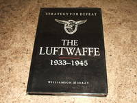 Strategy For Defeat - The Luftwaffe 1933 - 1945