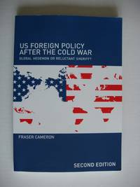 image of US Foreign Policy After the Cold War  -  Global Hegemon or Reluctant Sheriff?